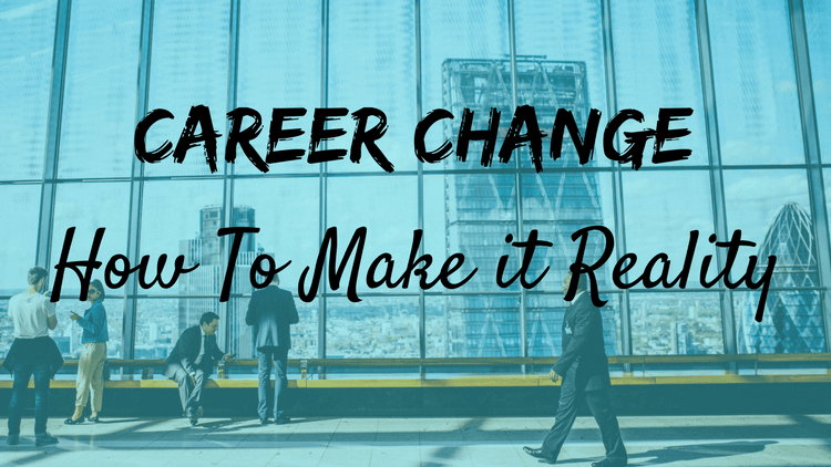 How To Make Your Career Change A Reality
